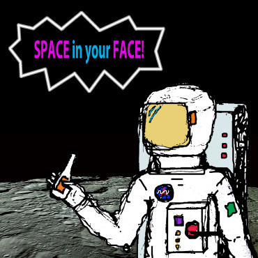 Space in Your Face!